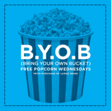 B.Y.O.B (Bring Your Own Bucket) - Free Popcorn Wednesdays